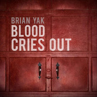 Blood Cries Out — Brian Yak