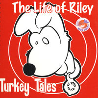 Turkey Tales — The Life Of Riley