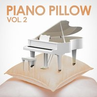 Piano on a Pillow, Vol. 2 — Piano Music,Relaxed Piano Music,Romantic Piano Music