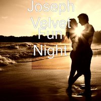 Fun Night — Joseph Velvet