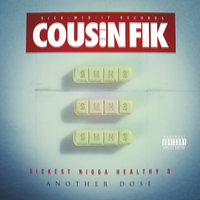 Sickest Nigga Healthy 3: Another Dose — Cousin Fik