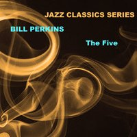 Jazz Classics Series: The Five — Bill Perkins
