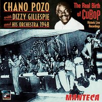 The Real Birth of Cubop — Chano Pozo, Dizzy Gillespie and his Orchestra
