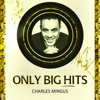 Only Big Hits — Charles Mingus