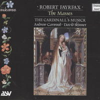 Fayrfax: The Masses — David Skinner, Andrew Carwood, The Cardinall's Musick