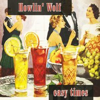 Easy Times — Howlin' Wolf