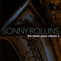 The Classic Years, Vol. 3 — Sonny Rollins