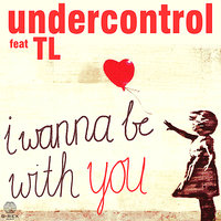 I Wanna Be With You — TL, Undercontrol