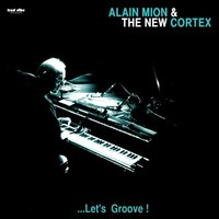 Let's Groove! — Alain Mion, The New Cortex