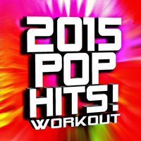 2015 Pop Hits! Workout — Ultimate Workout Hits