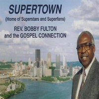 Supertown (Home of Superstars and Superfans) — Rev. Bobby Fulton & The Gospel Connection