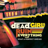 What A Perfect Ending — Dead Girls Ruin Everything