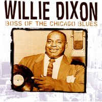 Willie Dixon: Boss Of The Chicago Blues — Junior Wells, Lee Jackson, Otis Rush, Buddy Guy, Mickey Gilley