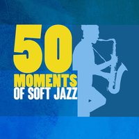 50 Moments of Soft Jazz — The Piano Lounge Players, Music for Quiet Moments, Soft Jazz Music, The Piano Lounge Players|Music for Quiet Moments|Soft Jazz Music