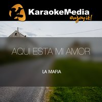 Aqui Esta Mi Amor [In The Style Of La Mafia] — Karaokemedia