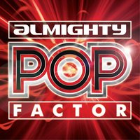 Almighty Presents: Pop Factor — Almighty Pop Factor