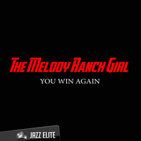 You Win Again — The Melody Ranch Girl