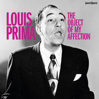 The Object of My Affection — Louis Prima