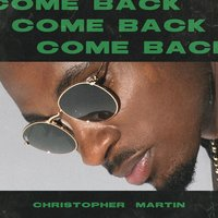 Come Back — Christopher Martin