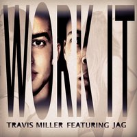 Work It (feat. Jag) — Jag, Travis Miller