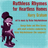 Harry Graham: Ruthless Rhymes for Heartless Homes — George Baker