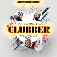 Clubber Remix — Willy William, Twent, Colonel Reyel
