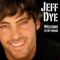 Welcome To My Brain — Jeff Dye