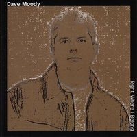 Right Where I Belong — Dave Moody