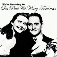 We're Listening to Les Paul & Mary Ford, Vol. 3 — Les Paul & Mary Ford