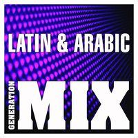 Latin & Arabic Mix : Non Stop Medley Party — Generation Mix