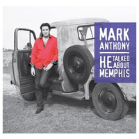 He Talked About Memphis — Mark Anthony