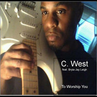 To Worship You (feat. Bryia Jay Leigh) — C. West