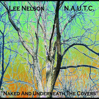 Naked and Underneath the Covers — Lee Nelson