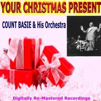 Your Christmas Present - Count Basie & His Orchestra — Count Basie & His Orchestra