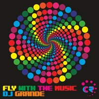 Fly With The Music — Dj Grande