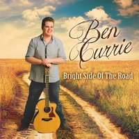 Bright Side of the Road — Ben Currie