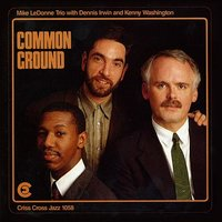 Common Ground — Kenny Washington, Dennis Irwin, Mike Ledonne Trio