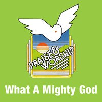 What a Mighty God — Praise Worship