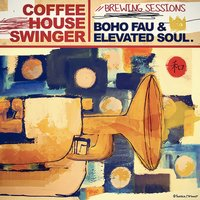 Coffee House Swinger: Brewing Sessions — Boho Fau & Elevated Soul