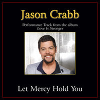 Let Mercy Hold You Performance Tracks — Jason Crabb