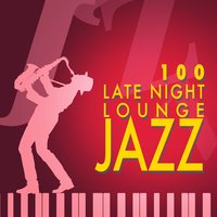 100: Late Night Lounge Jazz — Late Night Jazz, Lounge Cafe Jazz, Lounge Cafe Jazz|Late Night Jazz