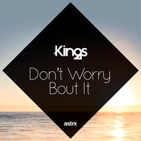 Don't Worry 'Bout It — Kings