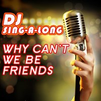 Why Can't We Be Friends — DJ Singalong