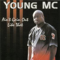 Ain't Goin' out Like That — Young MC