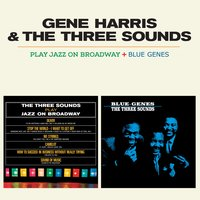 The Three Sounds Play Jazz on Broadway + Blue Genes — Gene Harris, The Three Sounds, The Three Sounds|Gene Harris