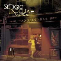 Naquele Bar — Sergio Rocha Blues