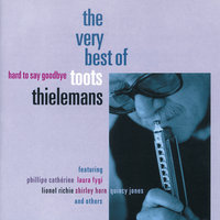 Hard To Say Goodbye - The Very Best Of Toots Thielemans — Toots Thielemans