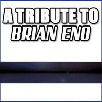 A Tribute To Brian Eno — Various Artists - Brian Eno Tribute