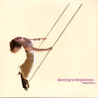 Dancing To Forgiveness — Tatiana Blanco