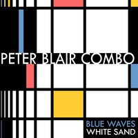 Blue Waves White Sand — Peter Blair Combo